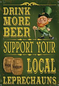 Drink More Beer. Support Your Local Leprechauns small steel sign 200mm x 150mm (og)